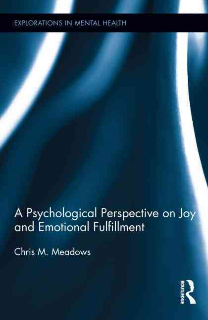 A Psychological Perspective on Joy and Emotional Fulfillment By Meadows, Chris